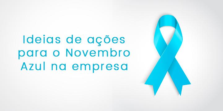 Ideias para Novembro Azul na empresa: conscientize seus funcionários